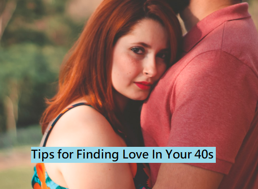 Tips for Finding Love in Your 40s
