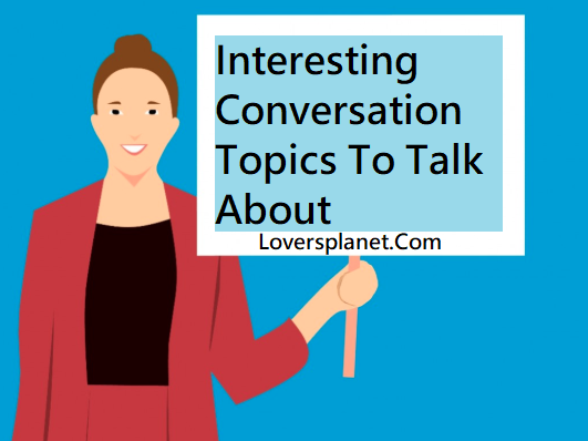 Conversation Topics To Talk About